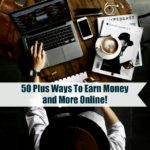 50 Plus Ways To Earn Money and More Online!