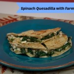 Spinach Quesadilla with Farmer Cheese