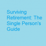 Surviving Retirement: The Single Person's Guide