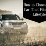 How to Choose The Car That Fits Your Lifestyle