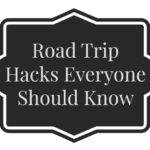 Road Trip Hacks Everyone Should Know