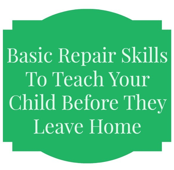 Basic Repair Skills To Teach Your Child Before They Leave Home