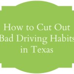 How to Cut Out Bad Driving Habits in Texas