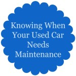 Knowing When Your Used Car Needs Maintenance