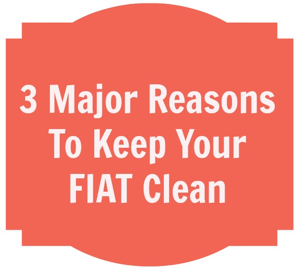 3 Major Reasons To Keep Your FIAT Clean