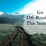 Go Off-Roading This Summer