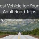 Best Vehicle for Young Adult Road Trips