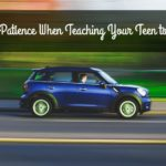 Have Patience When Teaching Your Teen to Drive