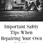 Important Safety Tips When Repairing Your Own Vehicle