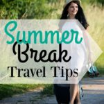 Summer Break Travel Tips