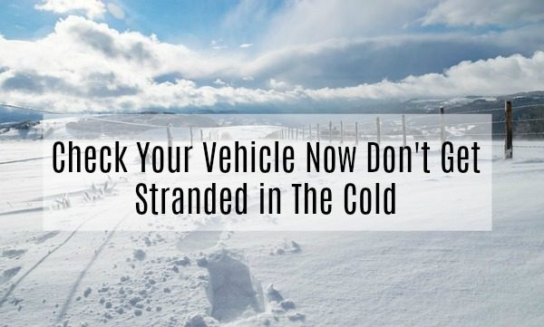Check Your Vehicle Now Don't Get Stranded in The Cold